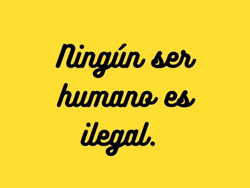 Ningún ser humano es ilegal #sersiendo